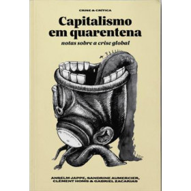 CAPITALISMO EM QUARENTENA - : notas sobre a crise global - Anselm Jappe, Sandrine Aumercier, Clément Homs & Gabriel Zacarias