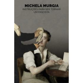 INSTRUÇOES PARA SE TORNAR UM FASCISTA - Michela Murgia