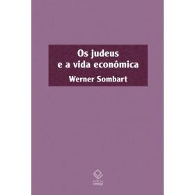 OS JUDEUS E A VIDA ECONÔMICA - Werner Sombart