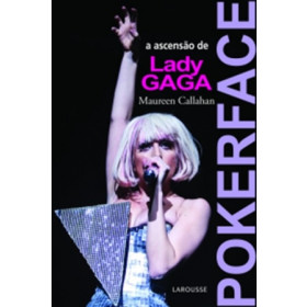POKER FACE - A ascensão de Lady Gaga - Callahan, Maureen