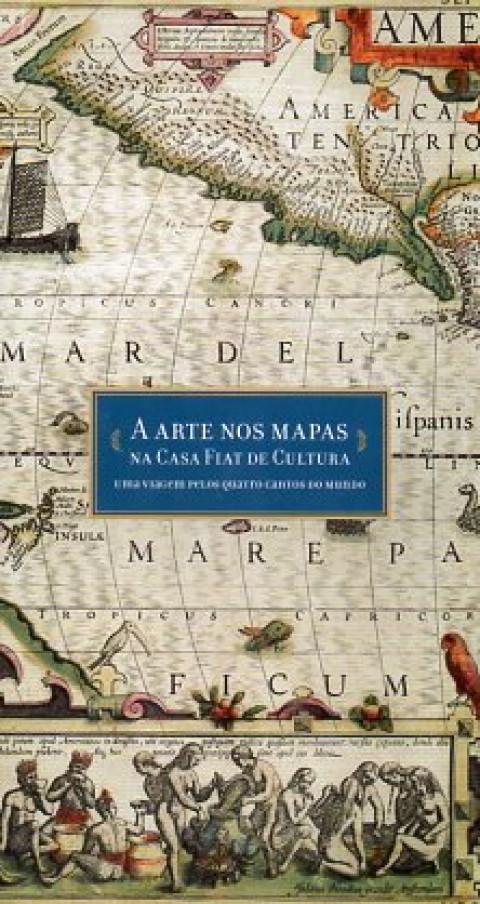 A arte nos mapas na Casa Fiat de Cultura: uma viagem pelos quatro cantos do mundo - FOLDER