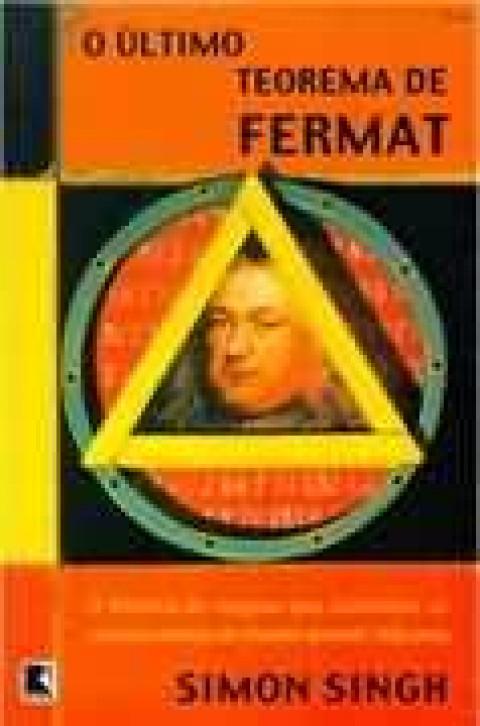 O último Teorema de Fermat: a história do enigma que confundiu as maiores mentes do mundo durante 358 anos.