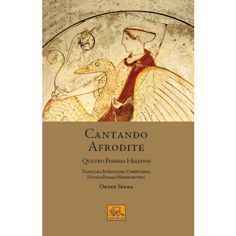 Cantando Afrodite - Quatro Poemas Helenos - Edição bilíngue