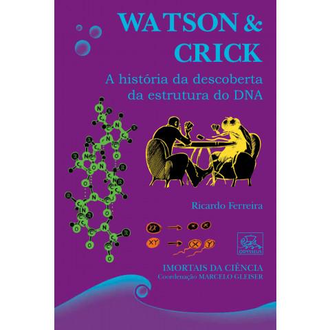 Watson & Crick - A história da descoberta da estrutura do DNA