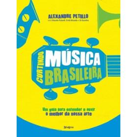 Curtindo Música Brasileira - Um guia para entender e ouvir o melhor da nossa arte