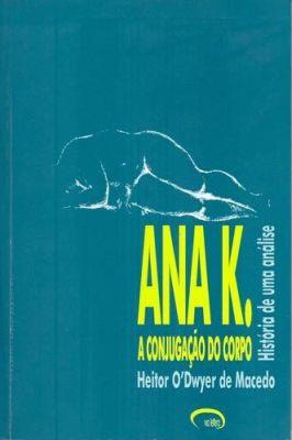 Ana K. - A conjugação do corpo - História de uma análise