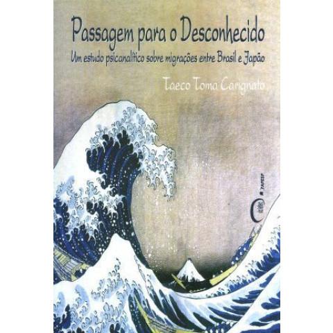 Passagem para o desconhecido - Um estudo psicanalítico sobre migraçoes entre Brasil e Japao